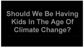 Why Question Such Assumptions? The Prospect of Climate Catastrophe.