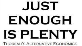 ENOUGH IS PLENTY – Thoreau's Alternative Economics
